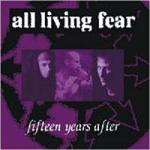 All Living Fear - 15 Years After (2CD Digipak)