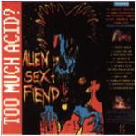 Alien Sex Fiend - Too Much Acid? (Live)