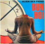 Alien Sex Fiend - Bun Ho!