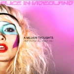 Alice In Videoland - A Million Thoughts and They're All About You