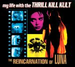 My Life With The Thrill Kill Kult - The Reincarnation Of Luna (CD)