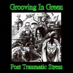 Grooving In Green - Post Traumatic Stress