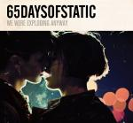 65daysofstatic - .We Were Exploding Anyway