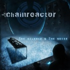 Chainreactor - The Silence & The Noise