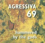 Agressiva 69 - Hammered By The Gods