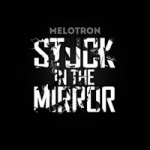 Melotron - Stuck in the Mirror