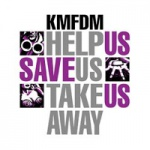 KMFDM - Help Us Save Us Take Us Away