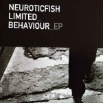 Neuroticfish - Limited Behaviour