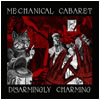 Mechanical Cabaret - Disarmingly Charming