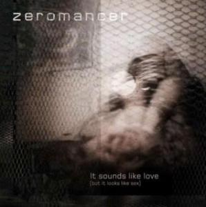 Zeromancer - It sounds like love (but it looks like sex)