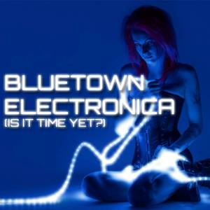 Bluetown Electronica - Is It Time Yet?